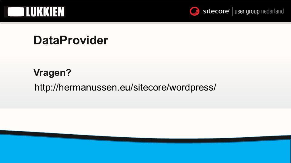 DataProvider Vragen? http://hermanussen.eu/sitecore/wordpress/
