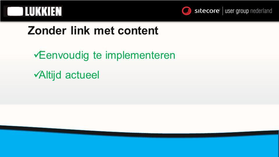 Zonder link met content  Eenvoudig te implementeren  Altijd actueel