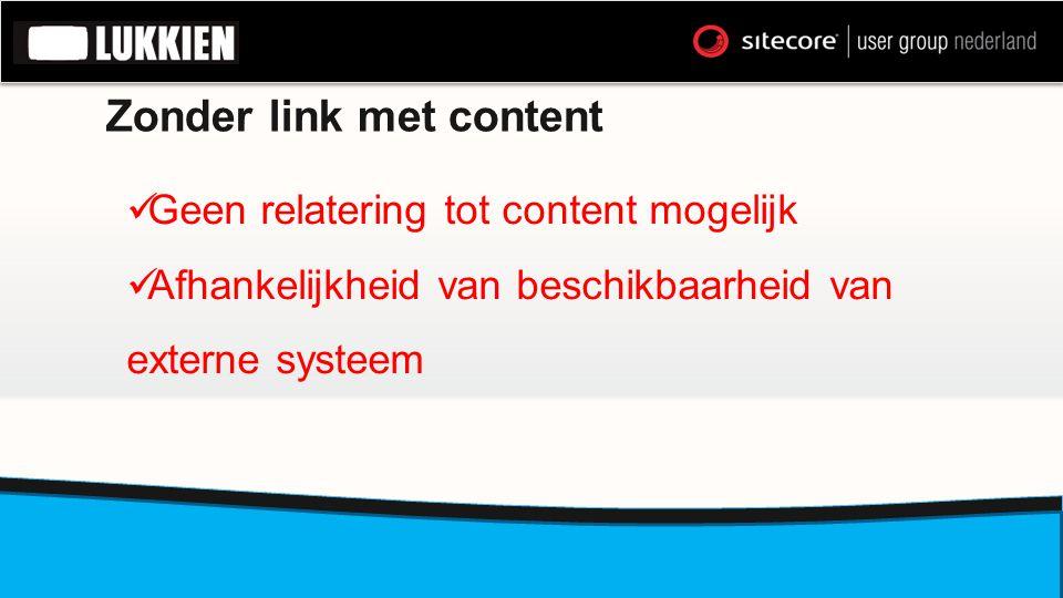 Zonder link met content  Geen relatering tot content mogelijk  Afhankelijkheid van beschikbaarheid van externe systeem