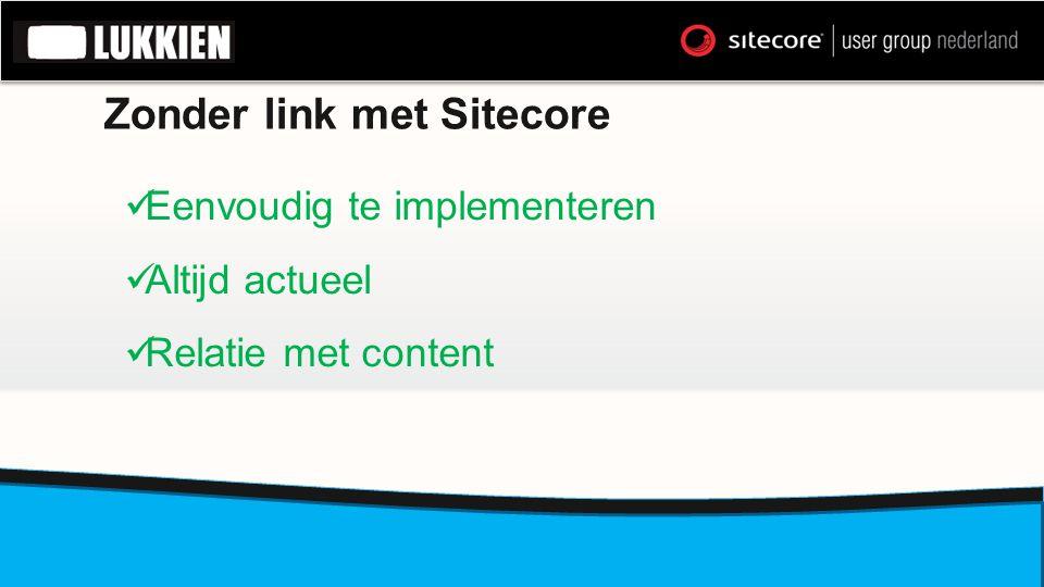 Zonder link met Sitecore  Eenvoudig te implementeren  Altijd actueel  Relatie met content
