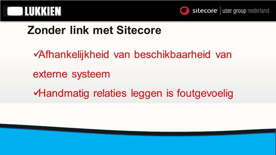 Zonder link met Sitecore  Afhankelijkheid van beschikbaarheid van externe systeem  Handmatig relaties leggen is foutgevoelig