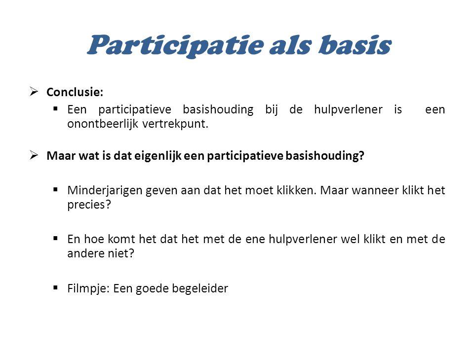 Participatie als basis  Conclusie:  Een participatieve basishouding bij de hulpverlener is een onontbeerlijk vertrekpunt.  Maar wat is dat eigenlij
