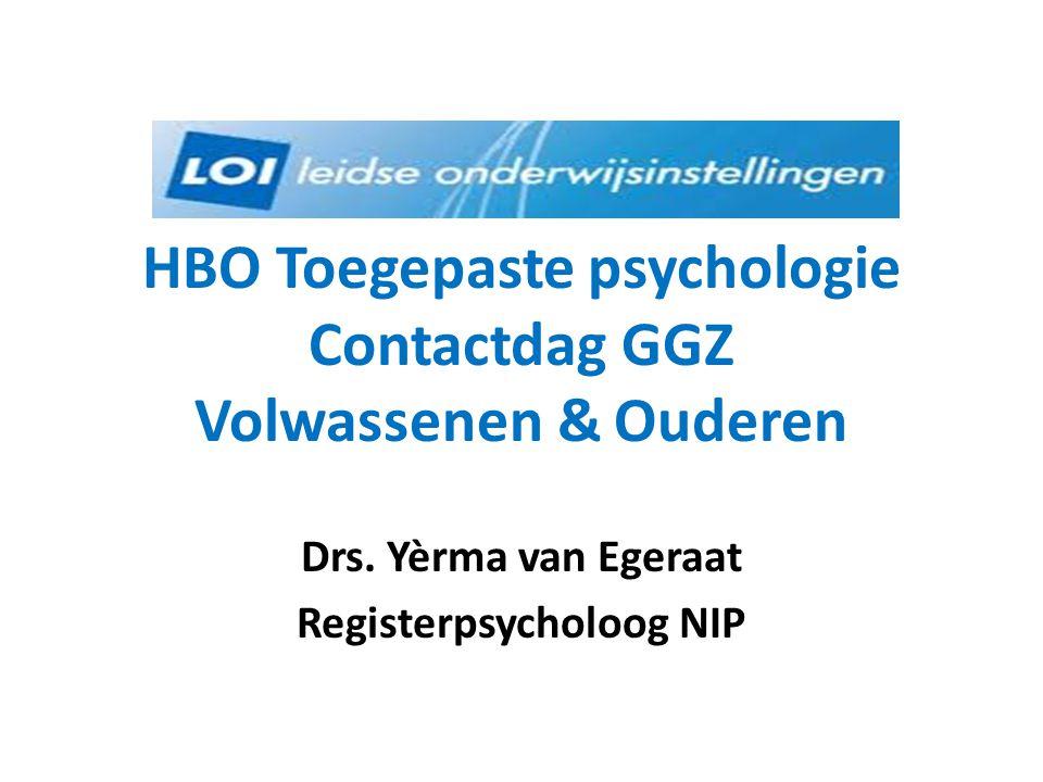 HBO Toegepaste psychologie Contactdag GGZ Volwassenen & Ouderen Drs. Yèrma van Egeraat Registerpsycholoog NIP