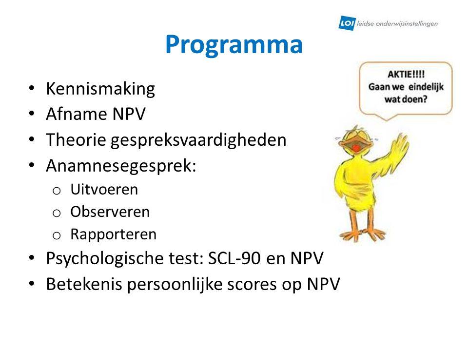 Programma • Kennismaking • Afname NPV • Theorie gespreksvaardigheden • Anamnesegesprek: o Uitvoeren o Observeren o Rapporteren • Psychologische test: