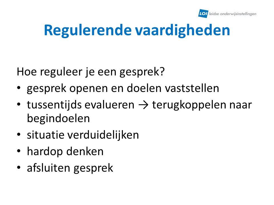 Regulerende vaardigheden Hoe reguleer je een gesprek? • gesprek openen en doelen vaststellen • tussentijds evalueren → terugkoppelen naar begindoelen