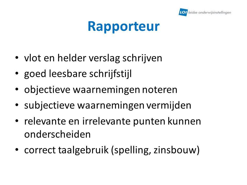 Rapporteur • vlot en helder verslag schrijven • goed leesbare schrijfstijl • objectieve waarnemingen noteren • subjectieve waarnemingen vermijden • re