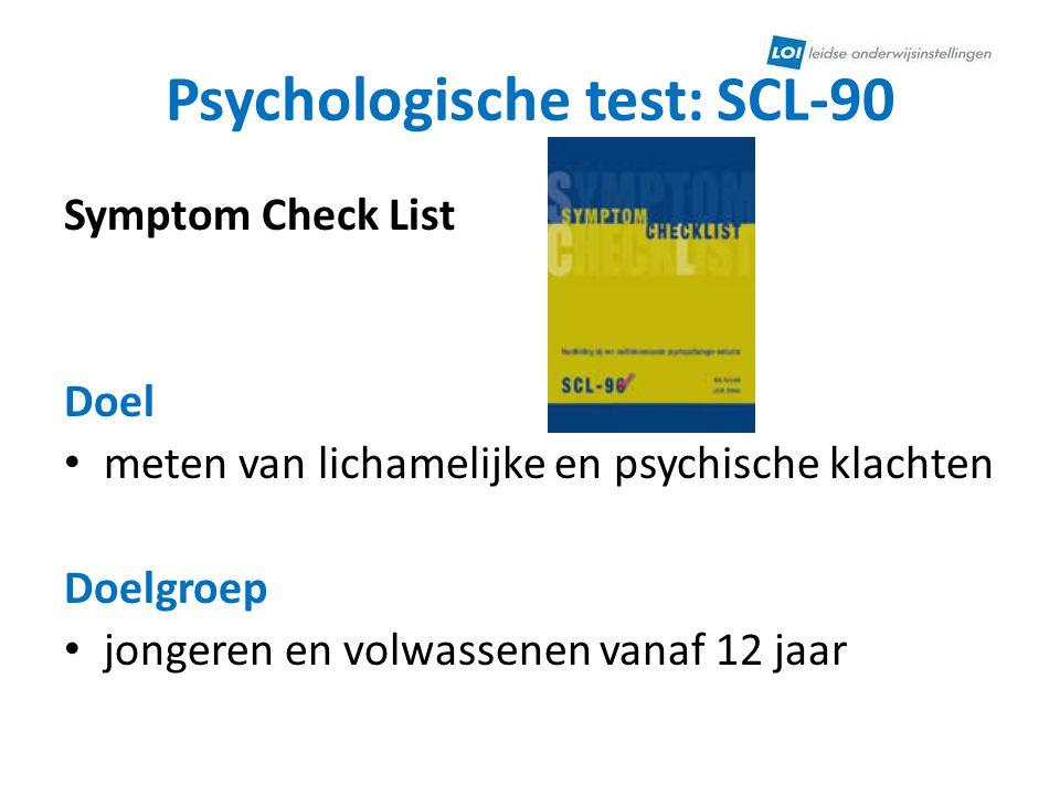 Psychologische test: SCL-90 Symptom Check List Doel • meten van lichamelijke en psychische klachten Doelgroep • jongeren en volwassenen vanaf 12 jaar