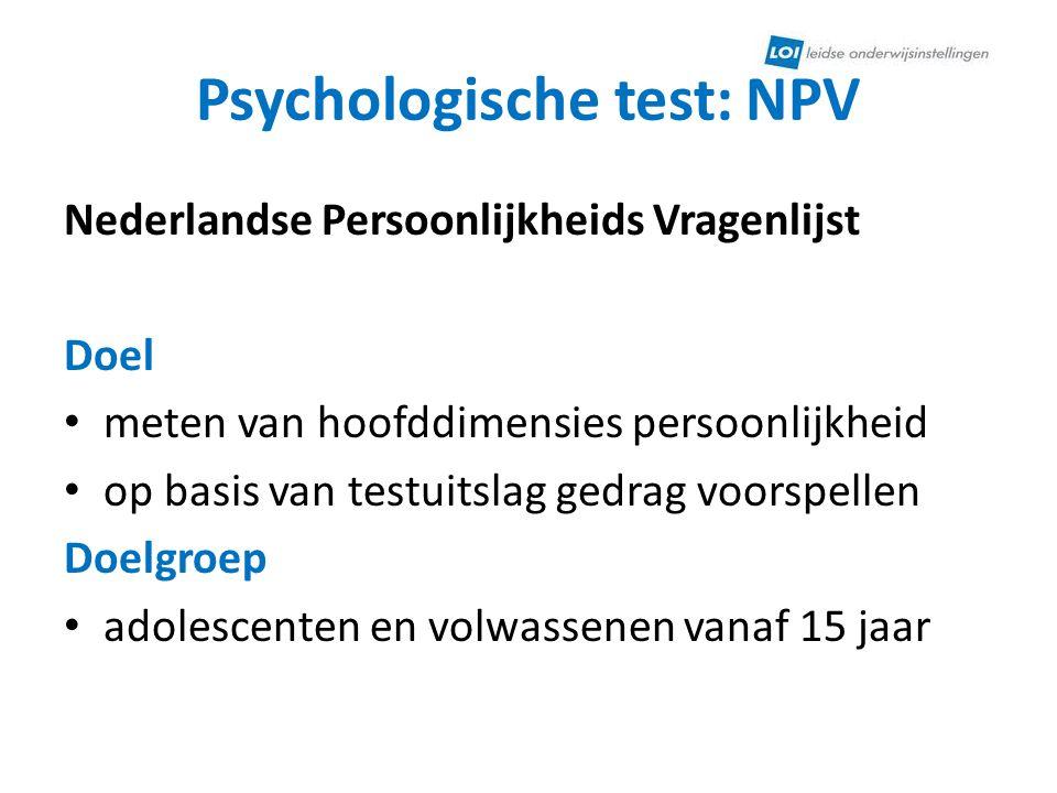 Psychologische test: NPV Nederlandse Persoonlijkheids Vragenlijst Doel • meten van hoofddimensies persoonlijkheid • op basis van testuitslag gedrag vo
