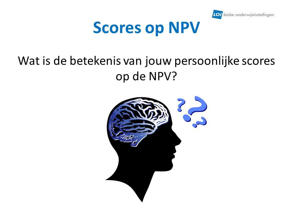 Scores op NPV Wat is de betekenis van jouw persoonlijke scores op de NPV?