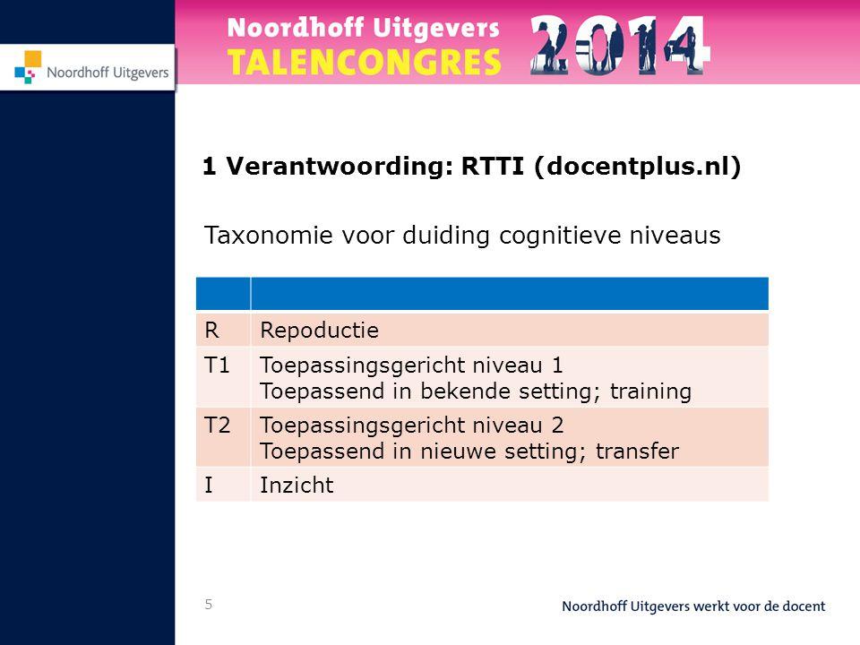 5 1 Verantwoording: RTTI (docentplus.nl) Taxonomie voor duiding cognitieve niveaus RRepoductie T1Toepassingsgericht niveau 1 Toepassend in bekende set