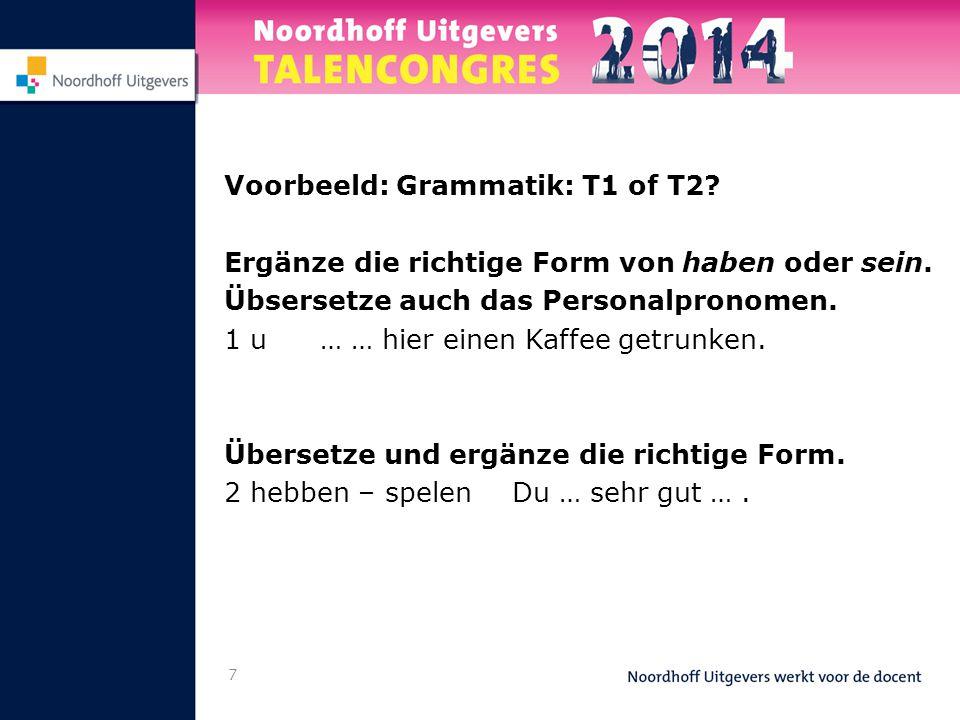 7 Voorbeeld: Grammatik: T1 of T2? Ergänze die richtige Form von haben oder sein. Übsersetze auch das Personalpronomen. 1 u… … hier einen Kaffee getrun