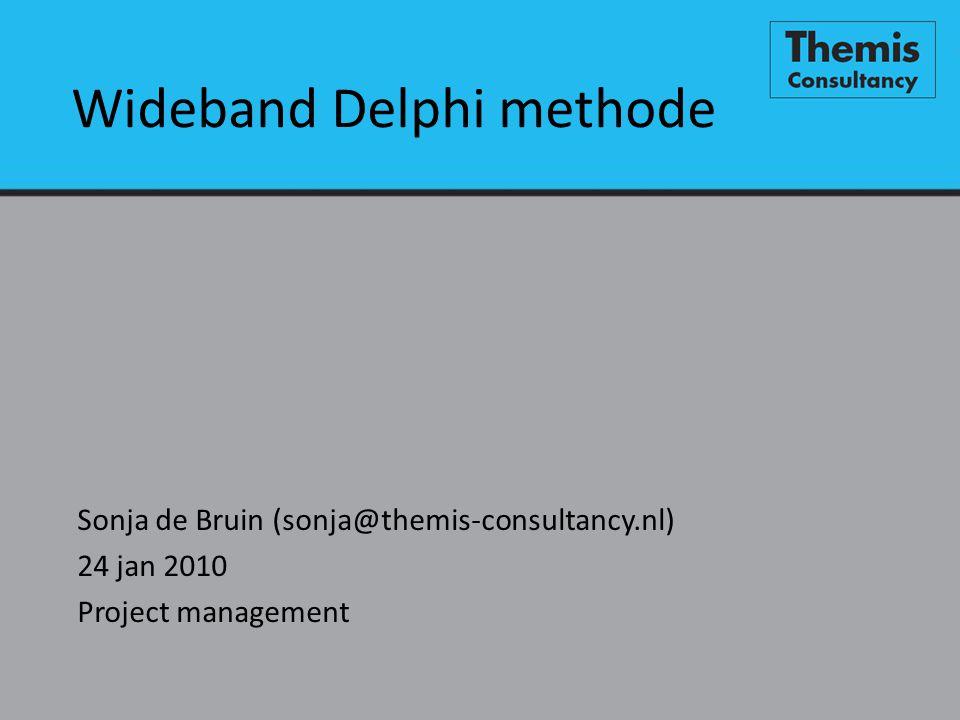 Wideband Delphi methode Sonja de Bruin (sonja@themis-consultancy.nl) 24 jan 2010 Project management