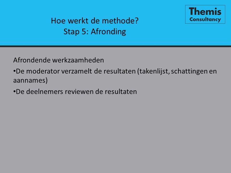 Hoe werkt de methode? Stap 5: Afronding Afrondende werkzaamheden • De moderator verzamelt de resultaten (takenlijst, schattingen en aannames) • De dee