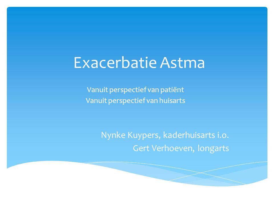 Exacerbatie Astma Vanuit perspectief van patiënt Vanuit perspectief van huisarts Nynke Kuypers, kaderhuisarts i.o.
