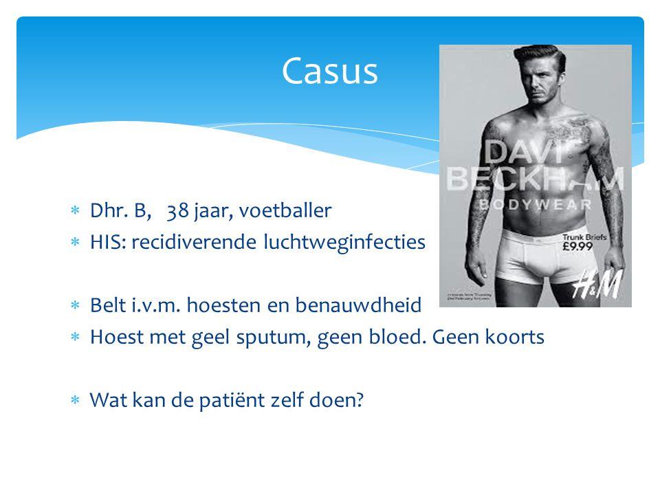  Dhr.B, 38 jaar, voetballer  HIS: recidiverende luchtweginfecties  Belt i.v.m.