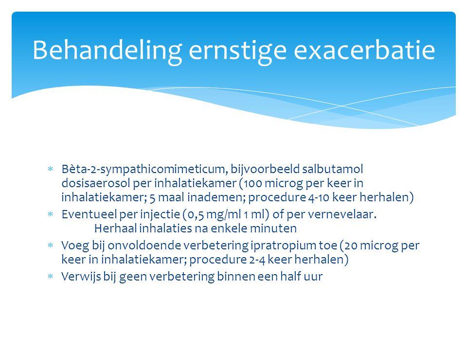  Bèta-2-sympathicomimeticum, bijvoorbeeld salbutamol dosisaerosol per inhalatiekamer (100 microg per keer in inhalatiekamer; 5 maal inademen; procedure 4-10 keer herhalen)  Eventueel per injectie (0,5 mg/ml 1 ml) of per vernevelaar.