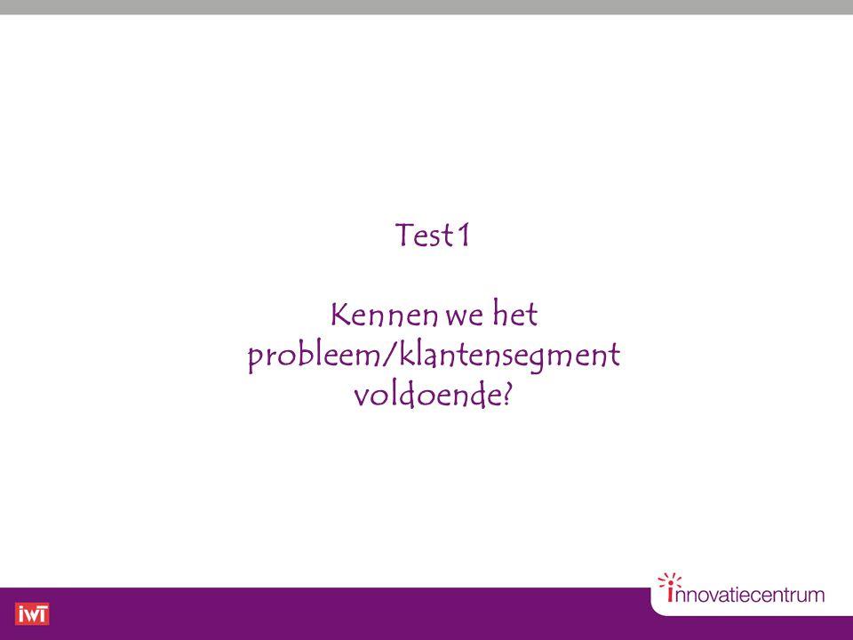 Test 1 Kennen we het probleem/klantensegment voldoende?