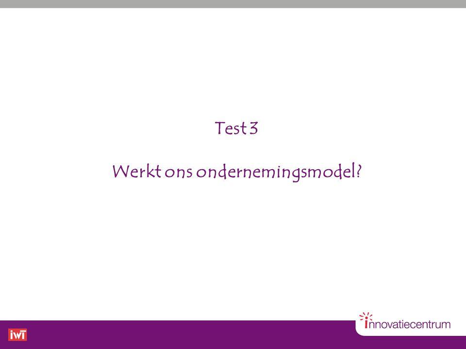 Test 3 Werkt ons ondernemingsmodel?