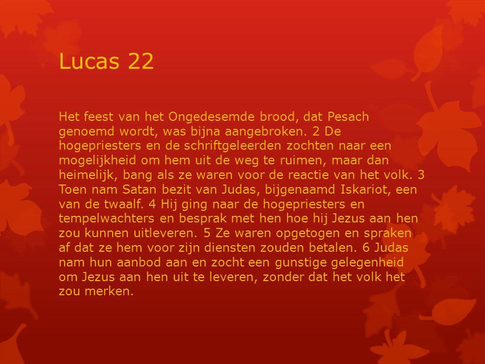 Lucas 22 Het feest van het Ongedesemde brood, dat Pesach genoemd wordt, was bijna aangebroken.