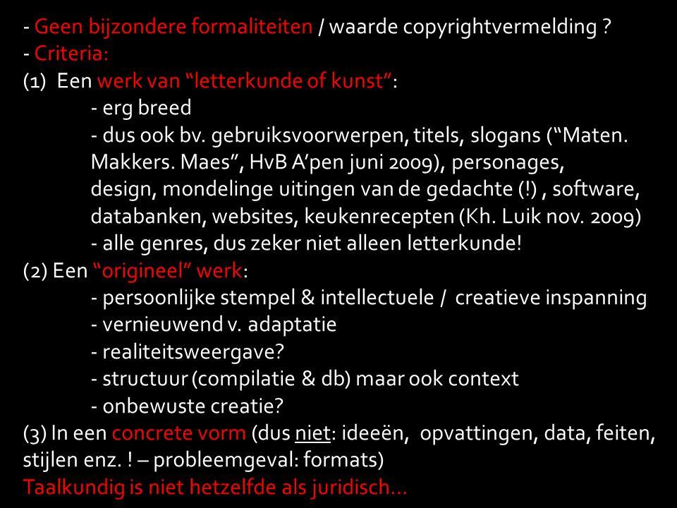 """- Geen bijzondere formaliteiten / waarde copyrightvermelding ? - Criteria: (1)Een werk van """"letterkunde of kunst"""": - erg breed - dus ook bv. gebruiksv"""