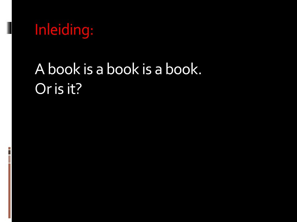 Inleiding: A book is a book is a book. Or is it?