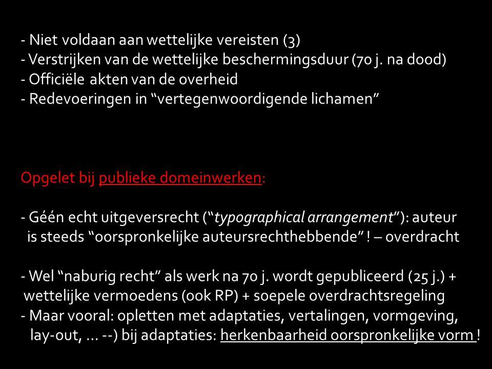 - Niet voldaan aan wettelijke vereisten (3) - Verstrijken van de wettelijke beschermingsduur (70 j. na dood) - Officiële akten van de overheid - Redev