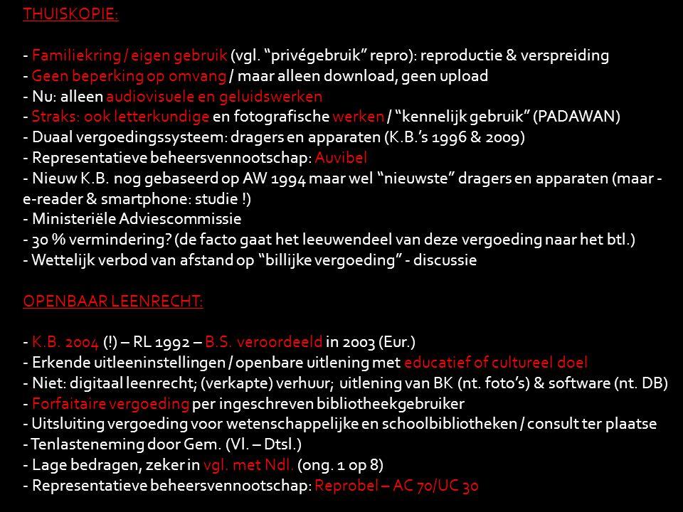 """THUISKOPIE: - Familiekring / eigen gebruik (vgl. """"privégebruik"""" repro): reproductie & verspreiding - Geen beperking op omvang / maar alleen download,"""