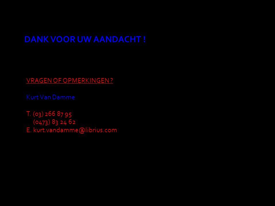 DANK VOOR UW AANDACHT ! VRAGEN OF OPMERKINGEN ? Kurt Van Damme T. (03) 266 87 95 (0473) 83 24 62 E. kurt.vandamme@librius.com