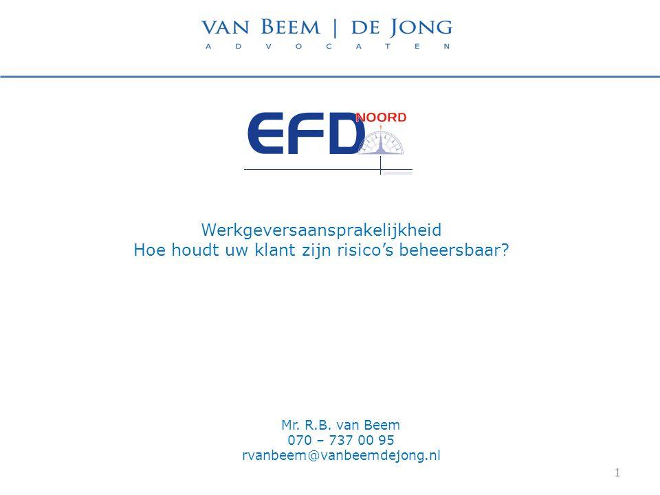 Mr. R.B. van Beem 070 – 737 00 95 rvanbeem@vanbeemdejong.nl 1 Werkgeversaansprakelijkheid Hoe houdt uw klant zijn risico's beheersbaar?