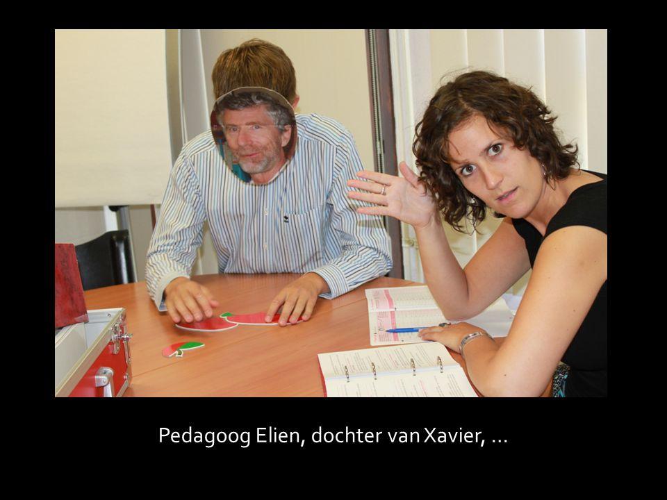 Pedagoog Elien, dochter van Xavier, …