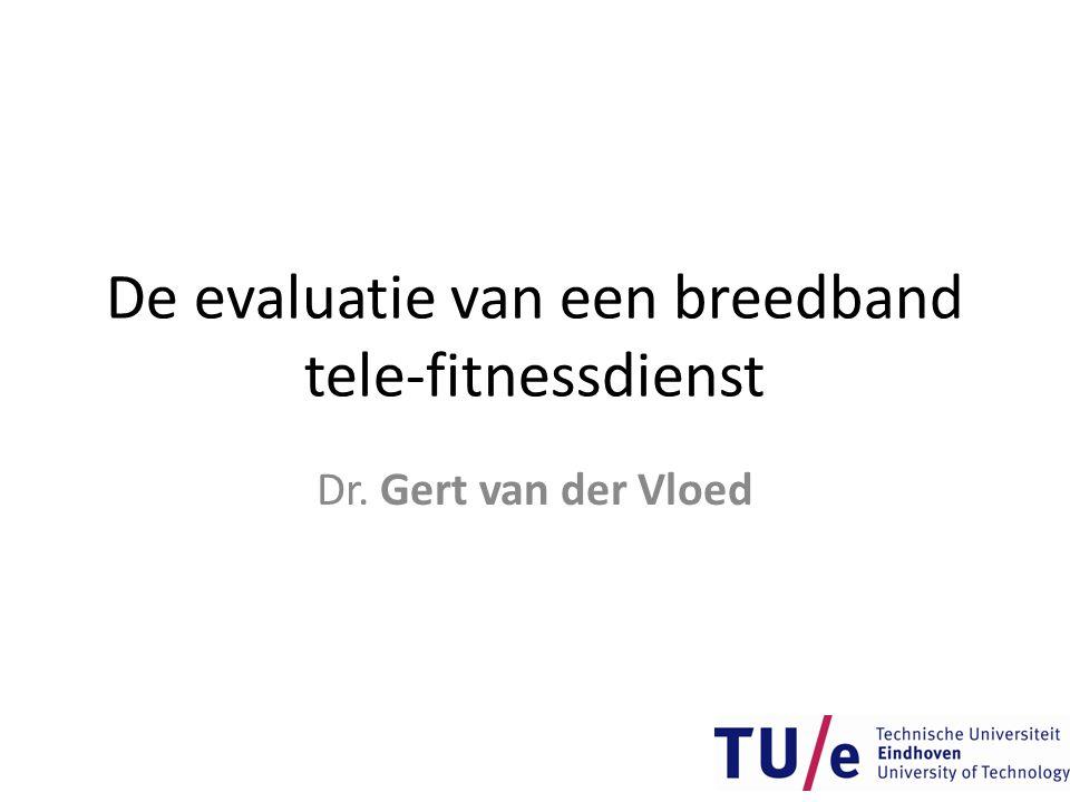 De evaluatie van een breedband tele-fitnessdienst Dr. Gert van der Vloed
