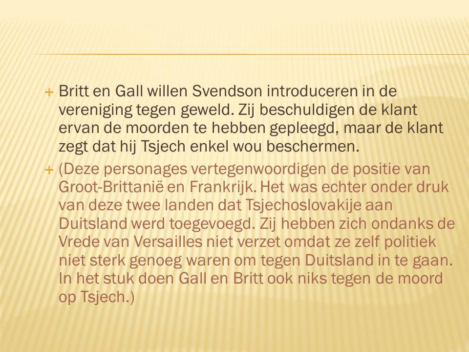  Britt en Gall willen Svendson introduceren in de vereniging tegen geweld. Zij beschuldigen de klant ervan de moorden te hebben gepleegd, maar de kla