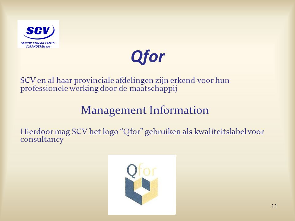 Qfor SCV en al haar provinciale afdelingen zijn erkend voor hun professionele werking door de maatschappij Management Information Hierdoor mag SCV het