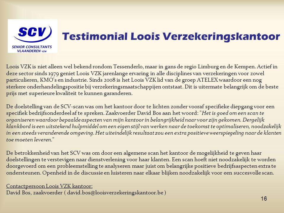 Testimonial Loois Verzekeringskantoor Loois VZK is niet alleen wel bekend rondom Tessenderlo, maar in gans de regio Limburg en de Kempen. Actief in de