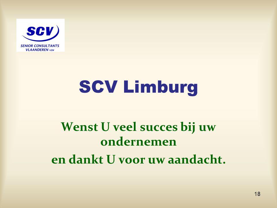 SCV Limburg Wenst U veel succes bij uw ondernemen en dankt U voor uw aandacht. 18