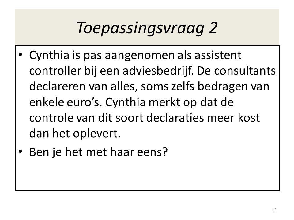 Toepassingsvraag 2 • Cynthia is pas aangenomen als assistent controller bij een adviesbedrijf. De consultants declareren van alles, soms zelfs bedrage