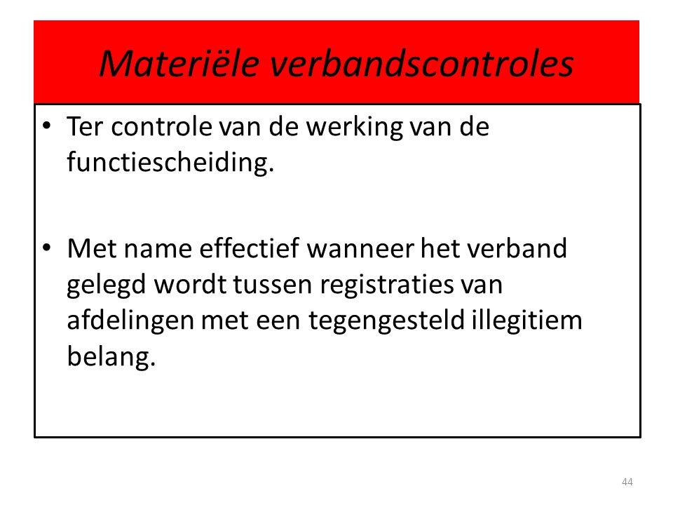 Materiële verbandscontroles • Ter controle van de werking van de functiescheiding. • Met name effectief wanneer het verband gelegd wordt tussen regist