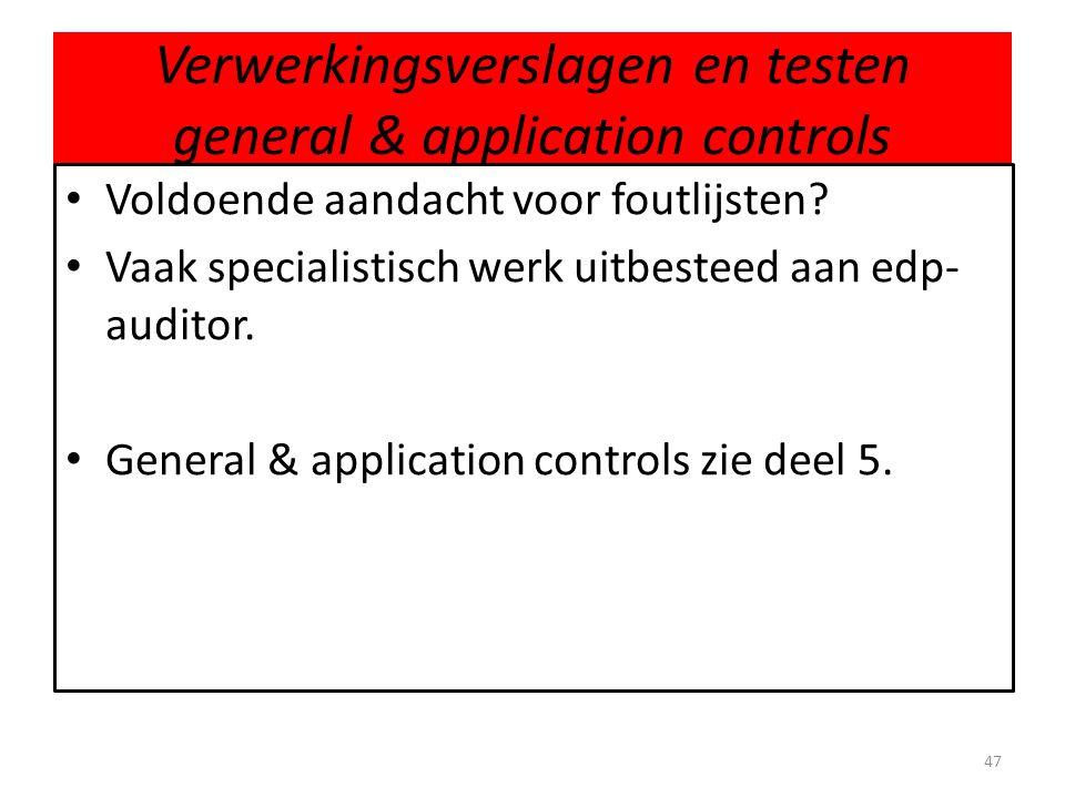 Verwerkingsverslagen en testen general & application controls • Voldoende aandacht voor foutlijsten? • Vaak specialistisch werk uitbesteed aan edp- au