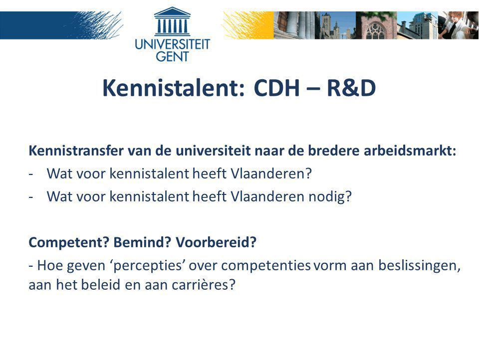 Kennistalent: CDH – R&D Kennistransfer van de universiteit naar de bredere arbeidsmarkt: -Wat voor kennistalent heeft Vlaanderen? -Wat voor kennistale