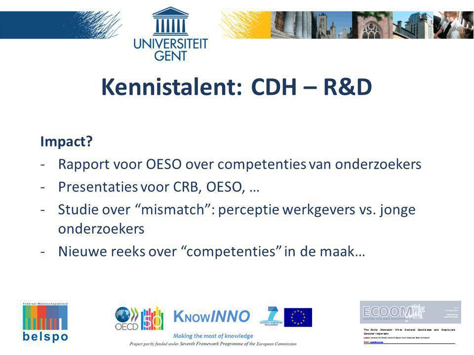 """Kennistalent: CDH – R&D Impact? -Rapport voor OESO over competenties van onderzoekers -Presentaties voor CRB, OESO, … -Studie over """"mismatch"""": percept"""