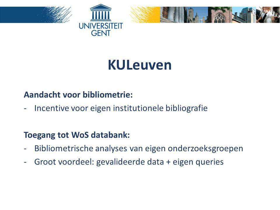 KULeuven Aandacht voor bibliometrie: -Incentive voor eigen institutionele bibliografie Toegang tot WoS databank: -Bibliometrische analyses van eigen o