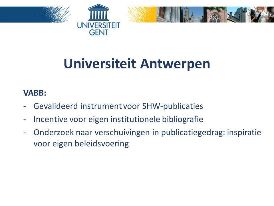 Universiteit Antwerpen VABB: -Gevalideerd instrument voor SHW-publicaties -Incentive voor eigen institutionele bibliografie -Onderzoek naar verschuivi