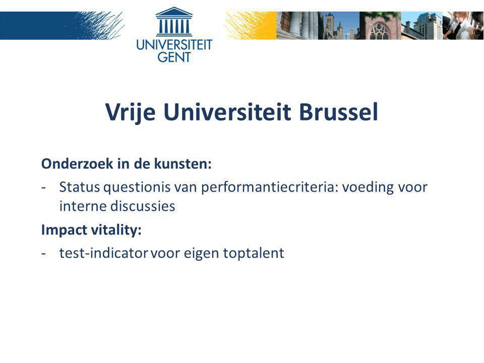Vrije Universiteit Brussel Onderzoek in de kunsten: -Status questionis van performantiecriteria: voeding voor interne discussies Impact vitality: -tes