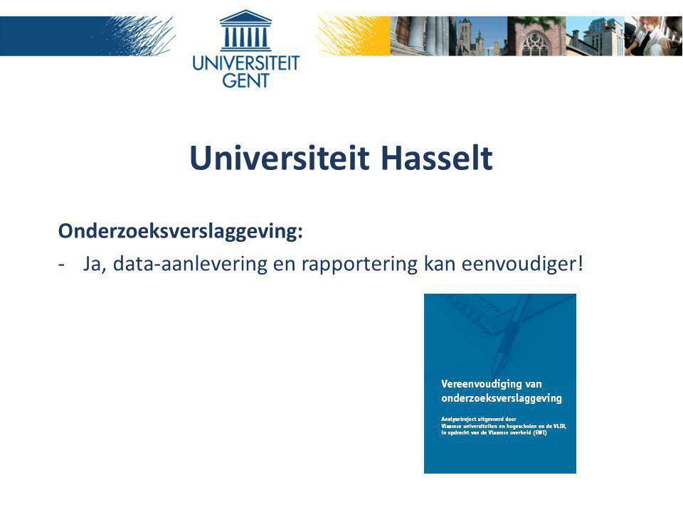 Universiteit Hasselt Onderzoeksverslaggeving: -Ja, data-aanlevering en rapportering kan eenvoudiger!