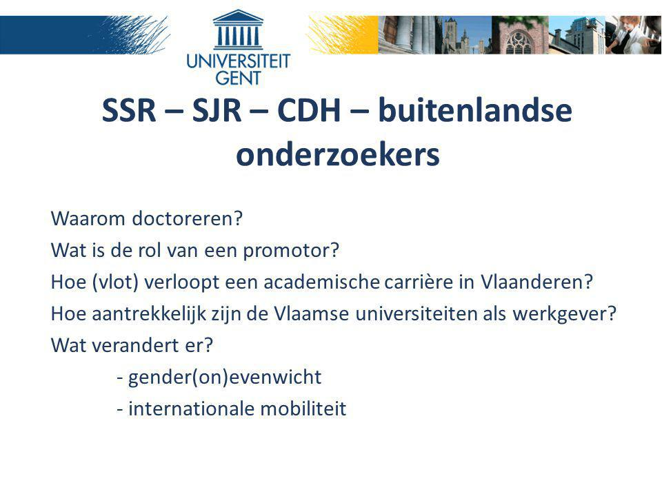 SSR – SJR – CDH – buitenlandse onderzoekers Waarom doctoreren? Wat is de rol van een promotor? Hoe (vlot) verloopt een academische carrière in Vlaande