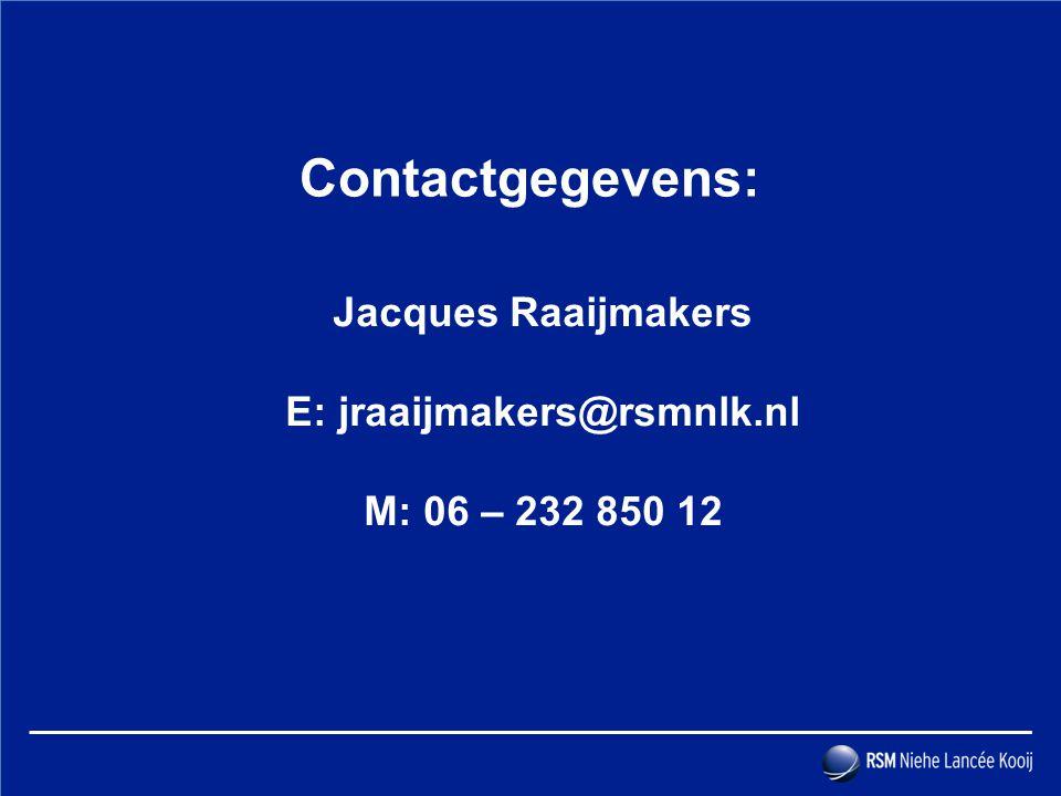 Jacques Raaijmakers E: jraaijmakers@rsmnlk.nl M: 06 – 232 850 12 Contactgegevens: