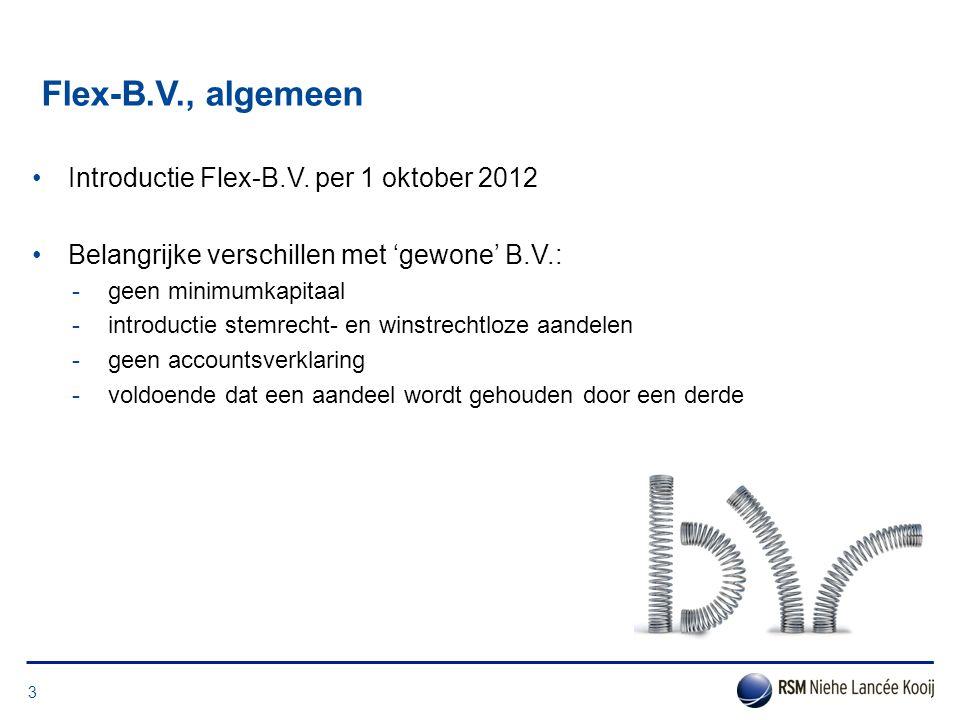 Flex-B.V., algemeen •Introductie Flex-B.V. per 1 oktober 2012 •Belangrijke verschillen met 'gewone' B.V.: -geen minimumkapitaal -introductie stemrecht