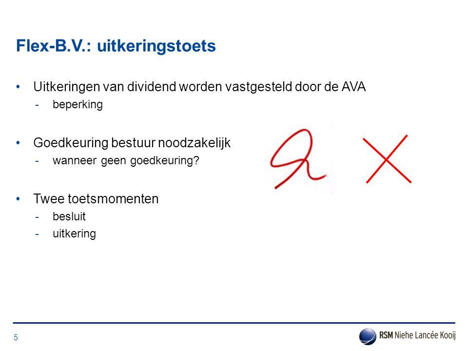 Flex-B.V.: uitkeringstoets •Uitkeringen van dividend worden vastgesteld door de AVA -beperking •Goedkeuring bestuur noodzakelijk -wanneer geen goedkeu