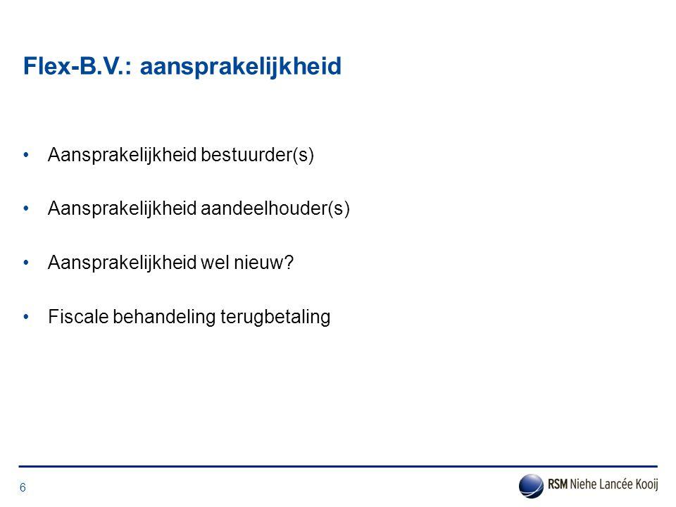 Flex-B.V.: aansprakelijkheid •Aansprakelijkheid bestuurder(s) •Aansprakelijkheid aandeelhouder(s) •Aansprakelijkheid wel nieuw? •Fiscale behandeling t