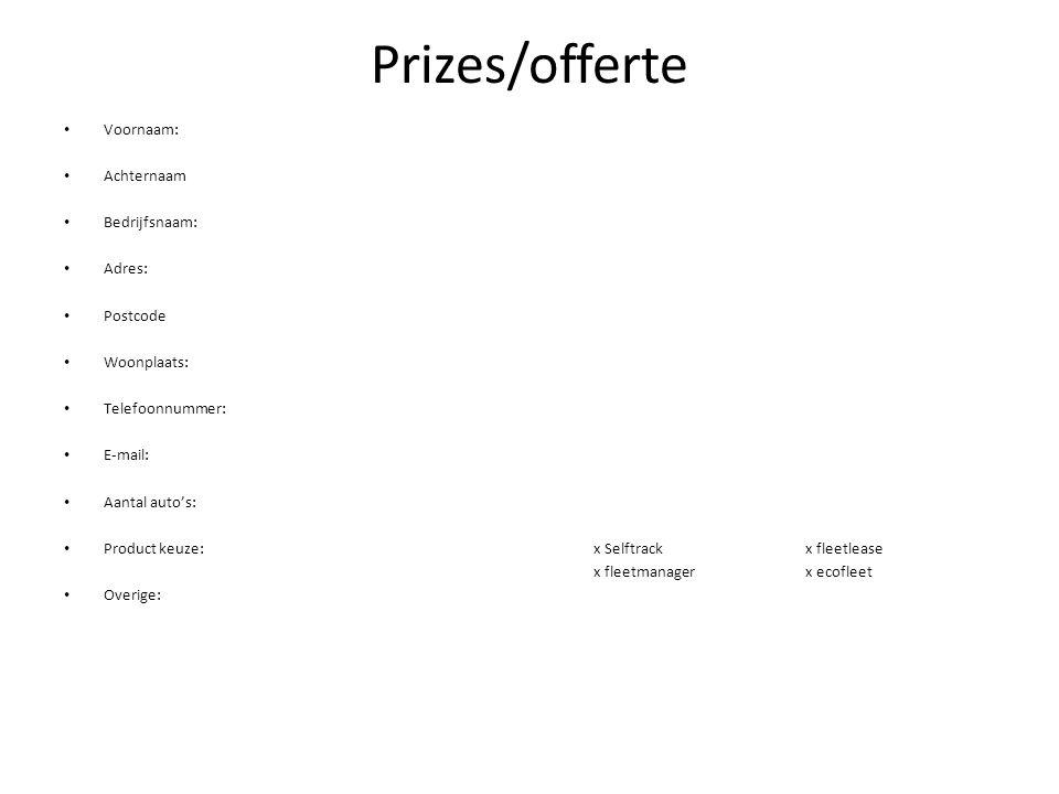 Prizes/offerte • Voornaam: • Achternaam • Bedrijfsnaam: • Adres: • Postcode • Woonplaats: • Telefoonnummer: • E-mail: • Aantal auto's: • Product keuze